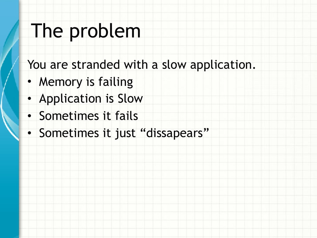 The problem You are stranded with a slow applic...