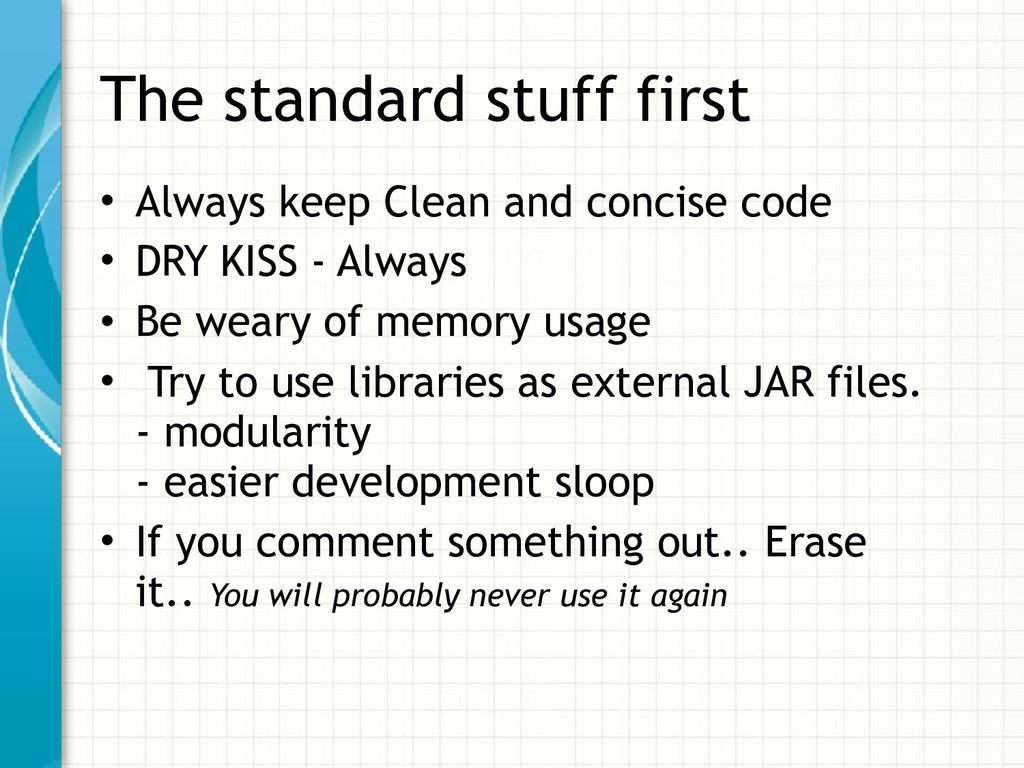 The standard stuff first • Always keep Clean an...