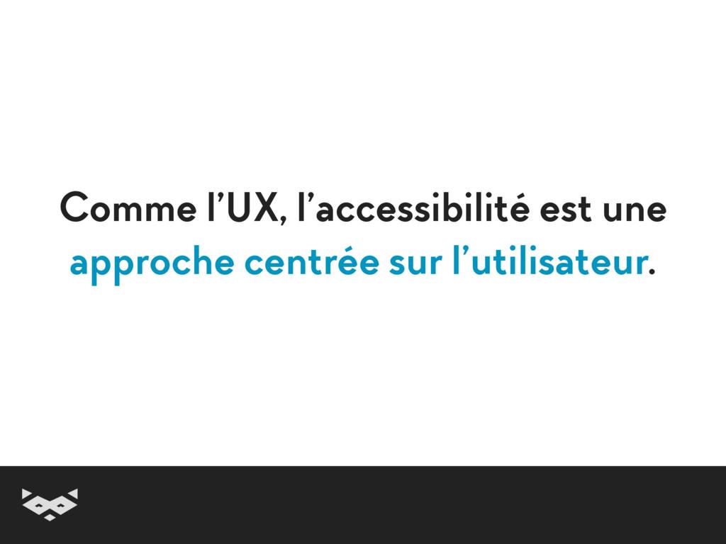 Comme l'UX, l'accessibilité est une  approche ...