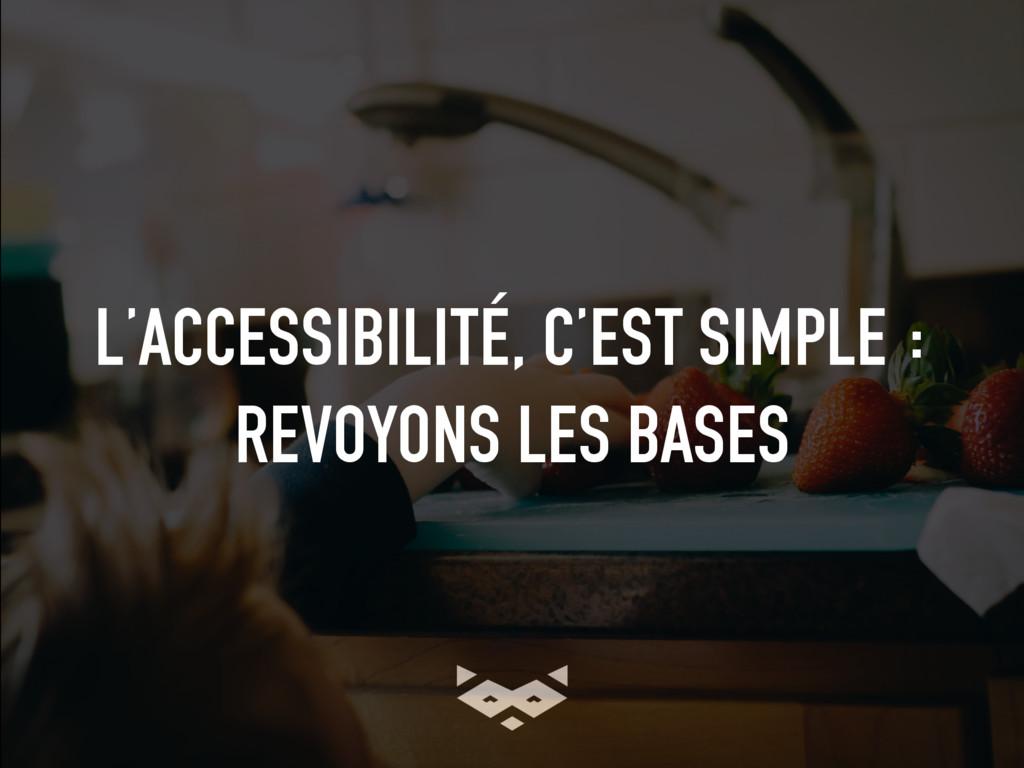 L'ACCESSIBILITÉ, C'EST SIMPLE : REVOYONS LES BA...