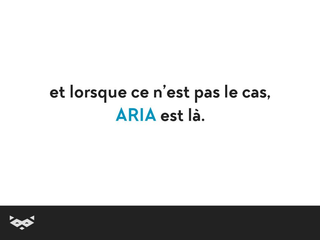 et lorsque ce n'est pas le cas, ARIA est là.