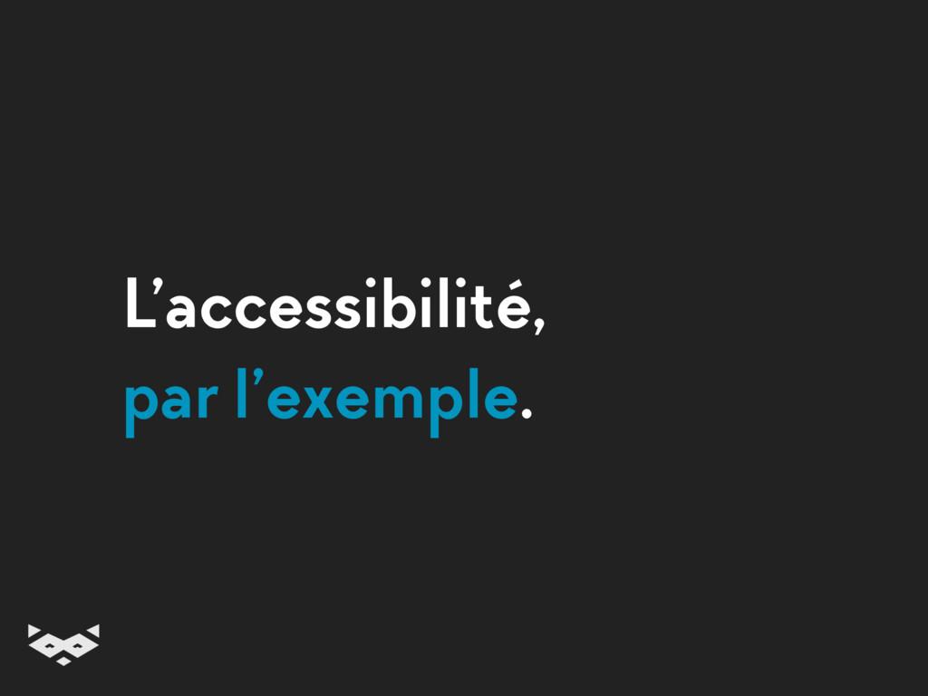 L'accessibilité, par l'exemple.