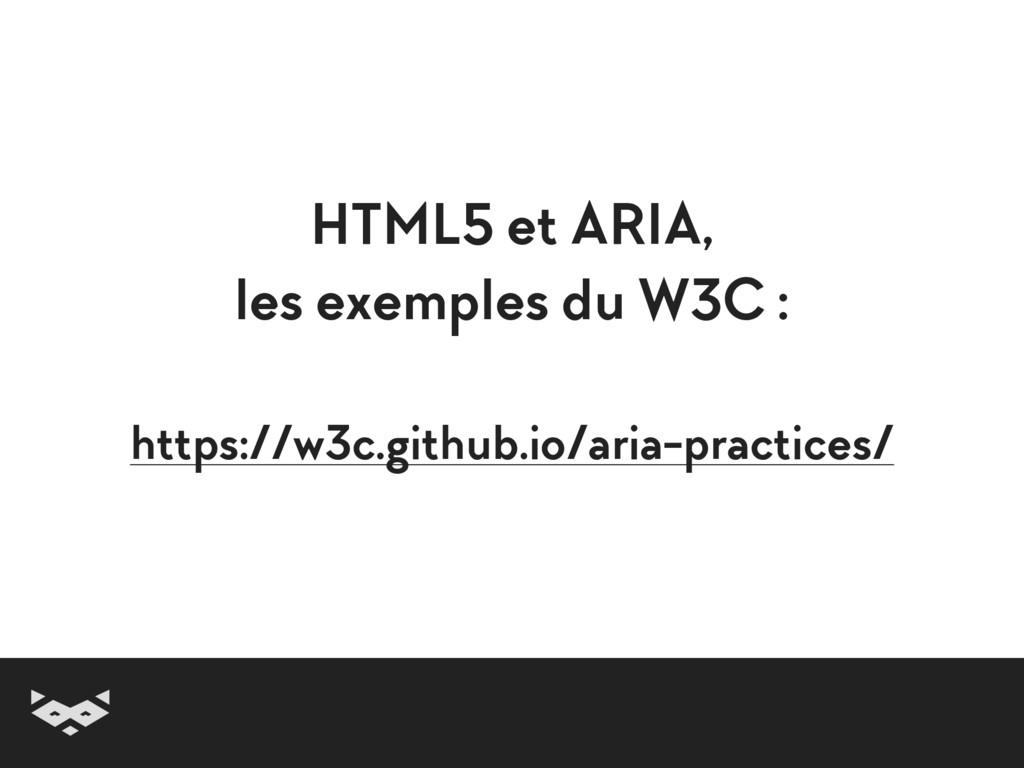 HTML5 et ARIA, les exemples du W3C :  https:/...