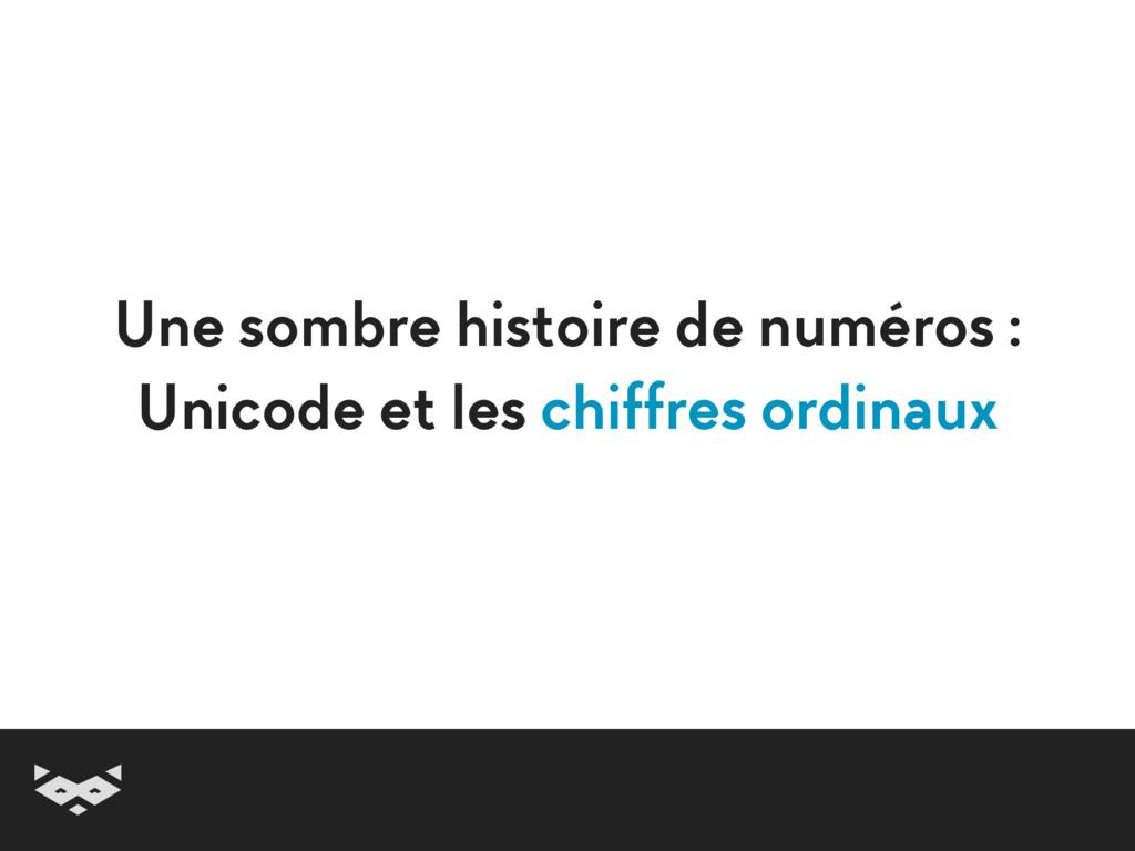 Une sombre histoire de numéros : Unicode et les...
