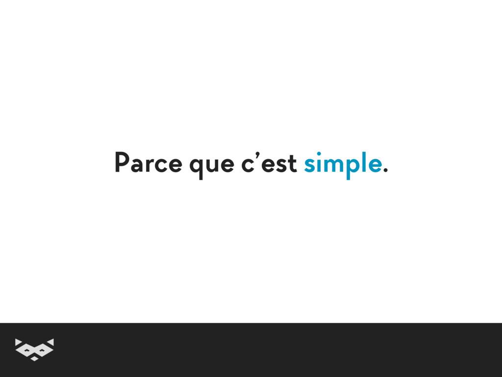 Parce que c'est simple.
