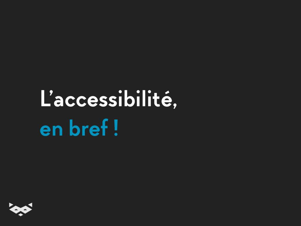 L'accessibilité, en bref !