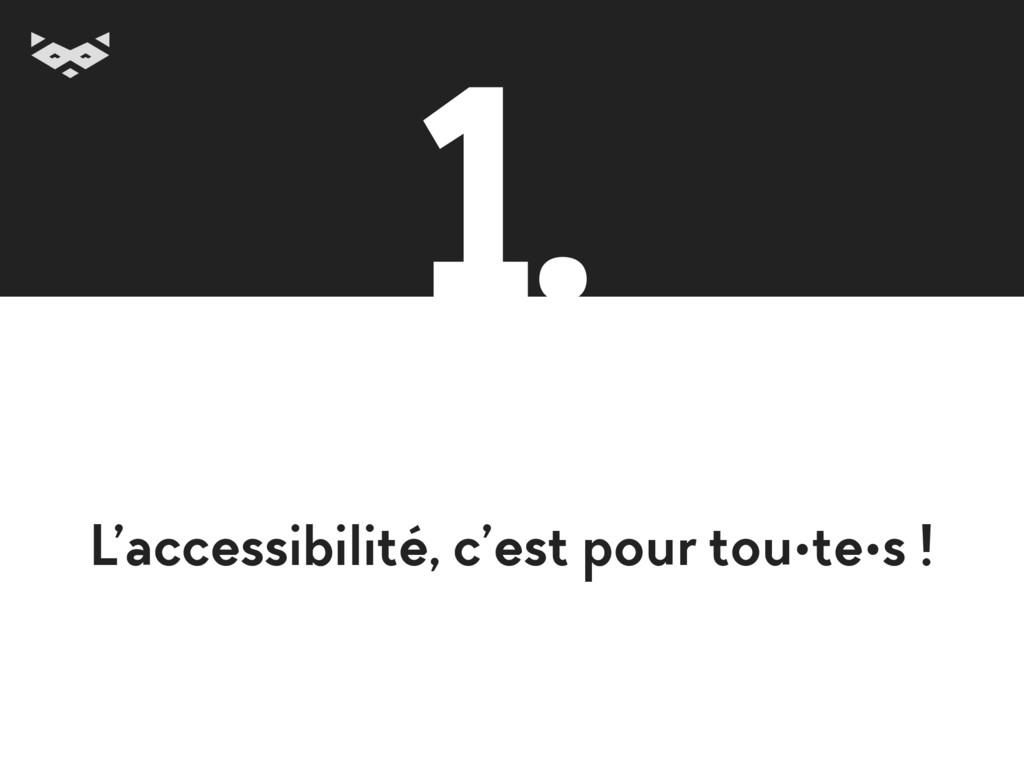 L'accessibilité, c'est pour tou•te•s ! 1.