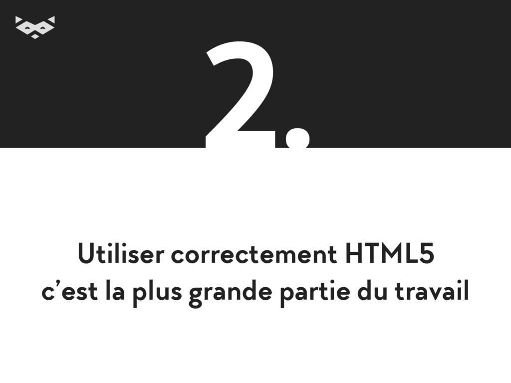 Utiliser correctement HTML5 c'est la plus gran...