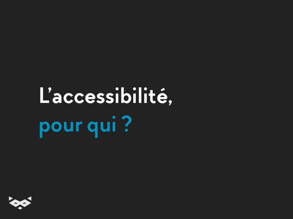 L'accessibilité, pour qui ?