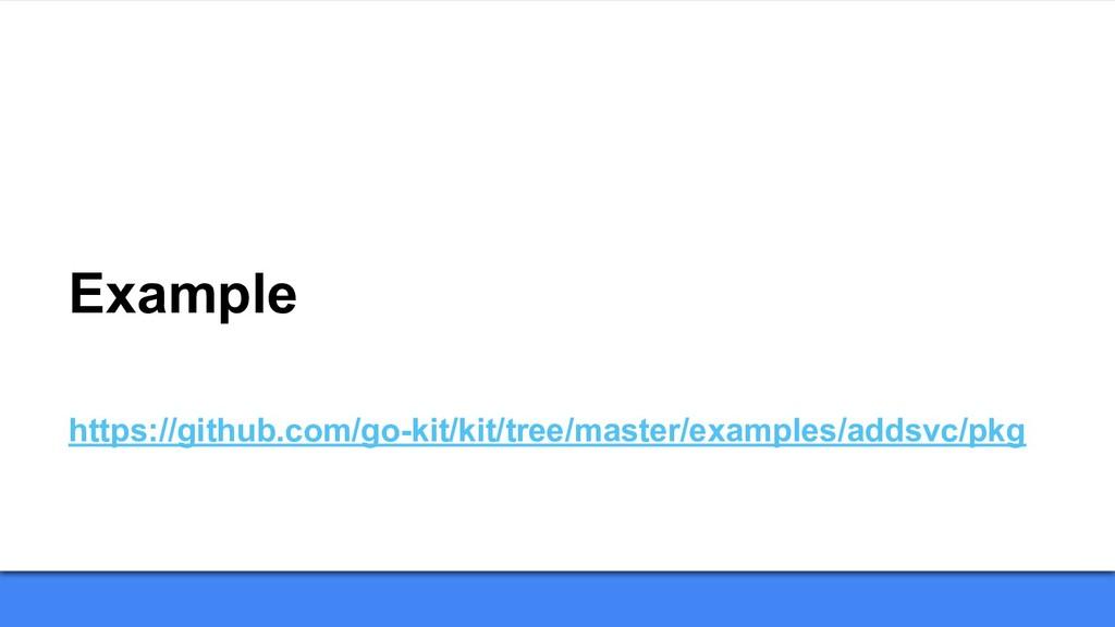 Example https://github.com/go-kit/kit/tree/mast...