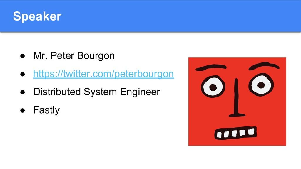Speaker ● Mr. Peter Bourgon ● https://twitter.c...