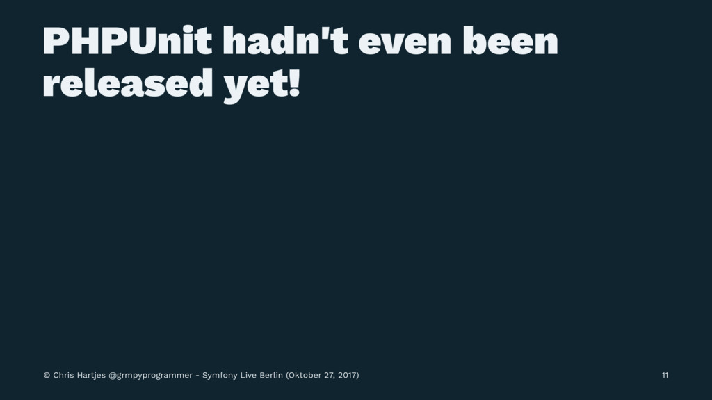 PHPUnit hadn't even been released yet! © Chris ...