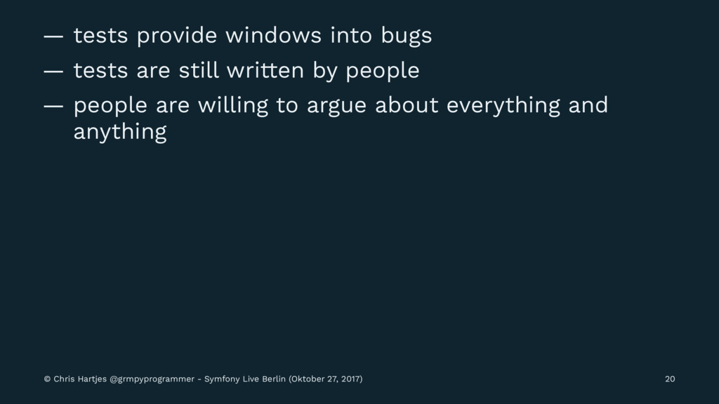 — tests provide windows into bugs — tests are s...