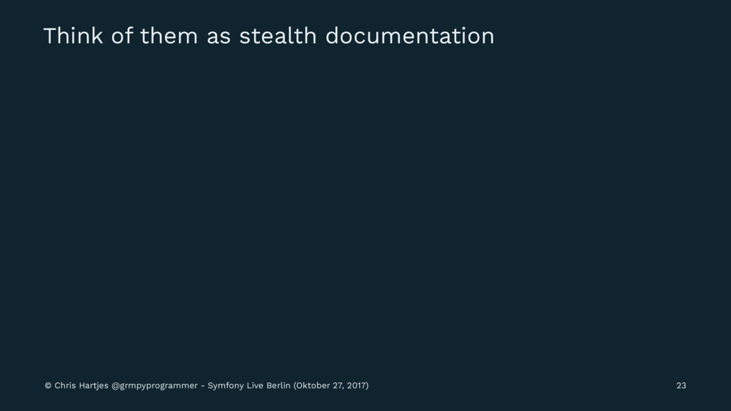 Think of them as stealth documentation © Chris ...