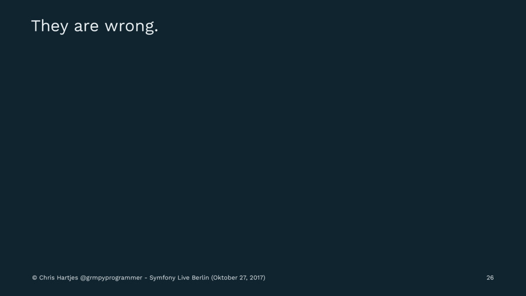 They are wrong. © Chris Hartjes @grmpyprogramme...