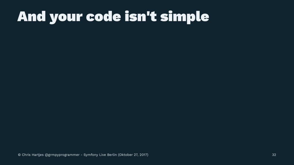 And your code isn't simple © Chris Hartjes @grm...