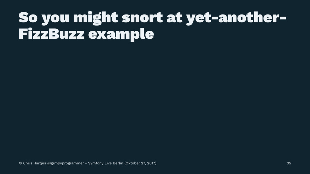 So you might snort at yet-another- FizzBuzz exa...