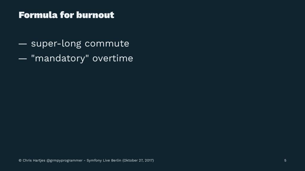 """Formula for burnout — super-long commute — """"man..."""