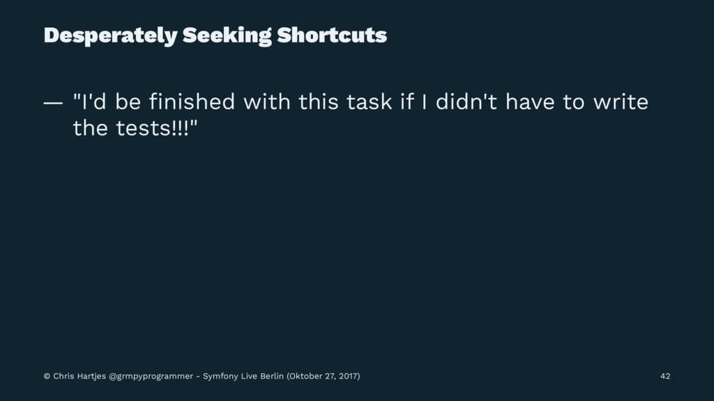 "Desperately Seeking Shortcuts — ""I'd be finished..."