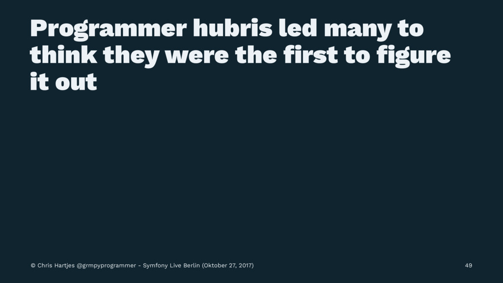 Programmer hubris led many to think they were t...