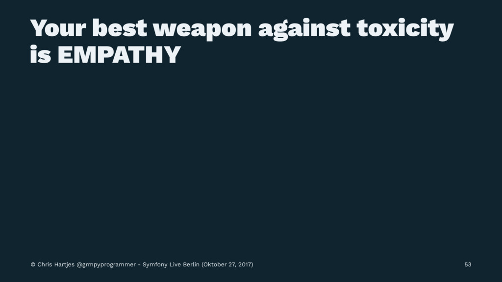 Your best weapon against toxicity is EMPATHY © ...