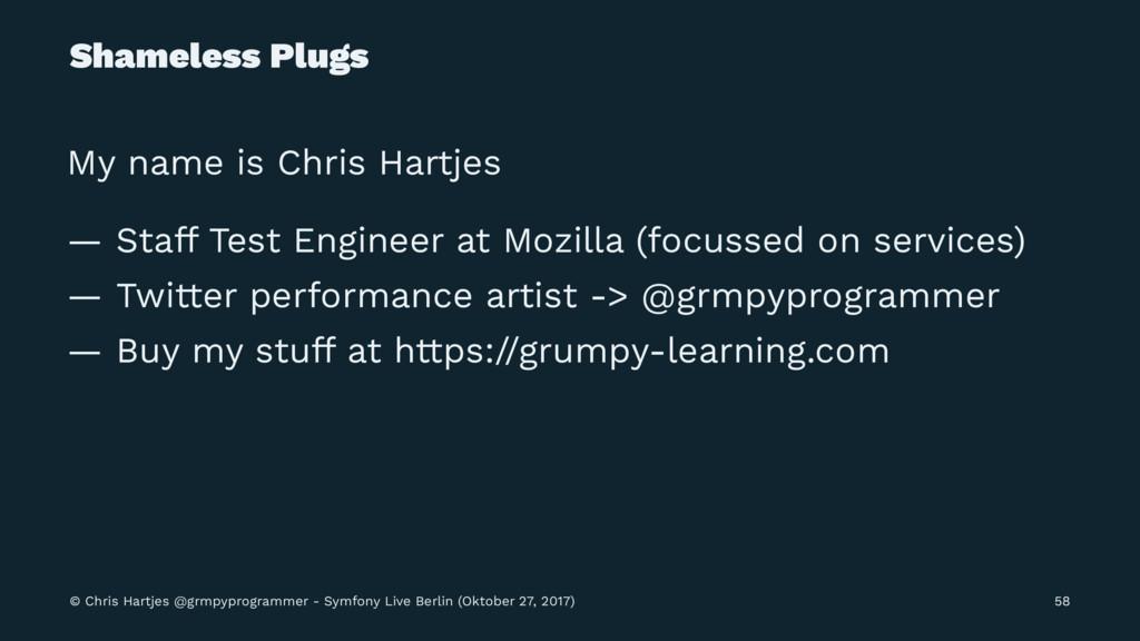 Shameless Plugs My name is Chris Hartjes — Staf...