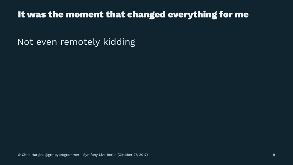 It was the moment that changed everything for m...