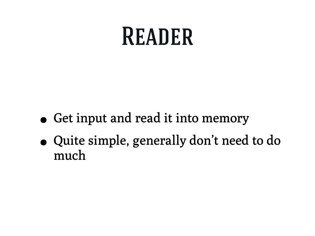Reader • Get input and read it into memory • Qu...
