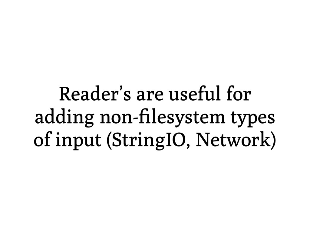 Reader's are useful for adding non-filesystem ty...