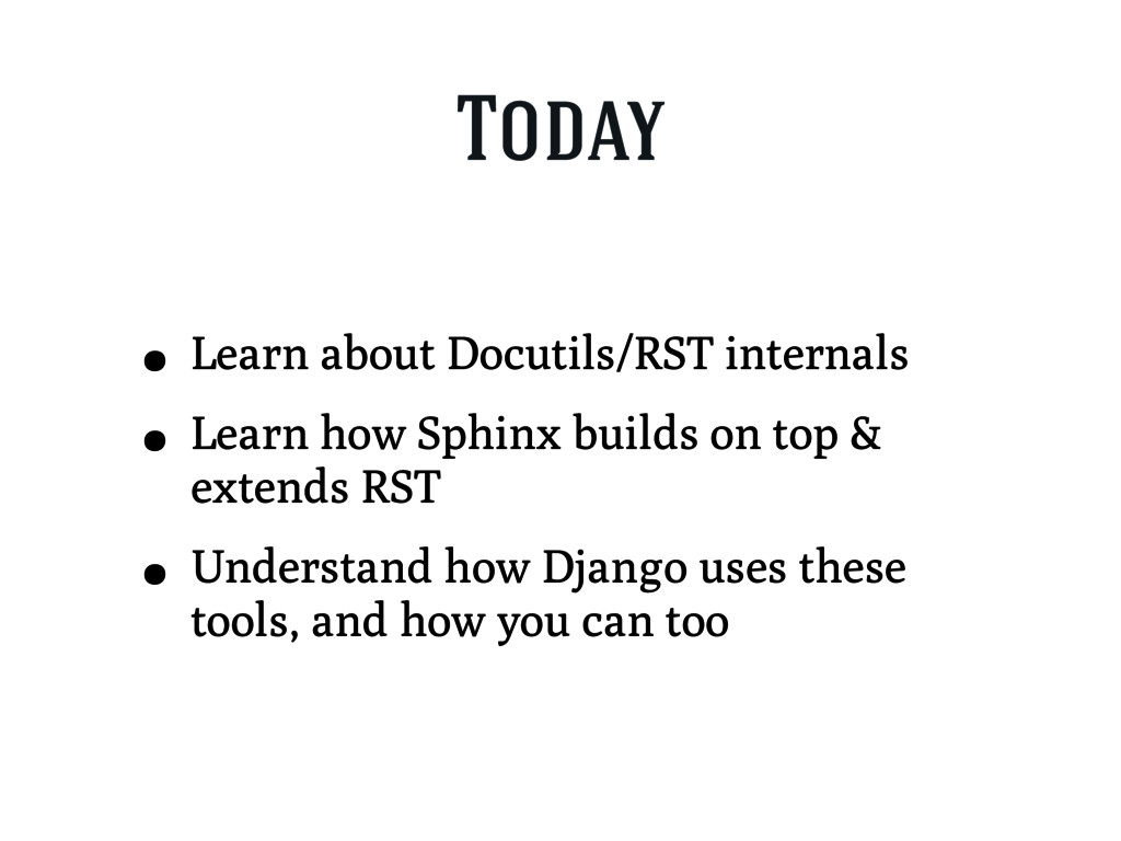 Today • Learn about Docutils/RST internals • Le...