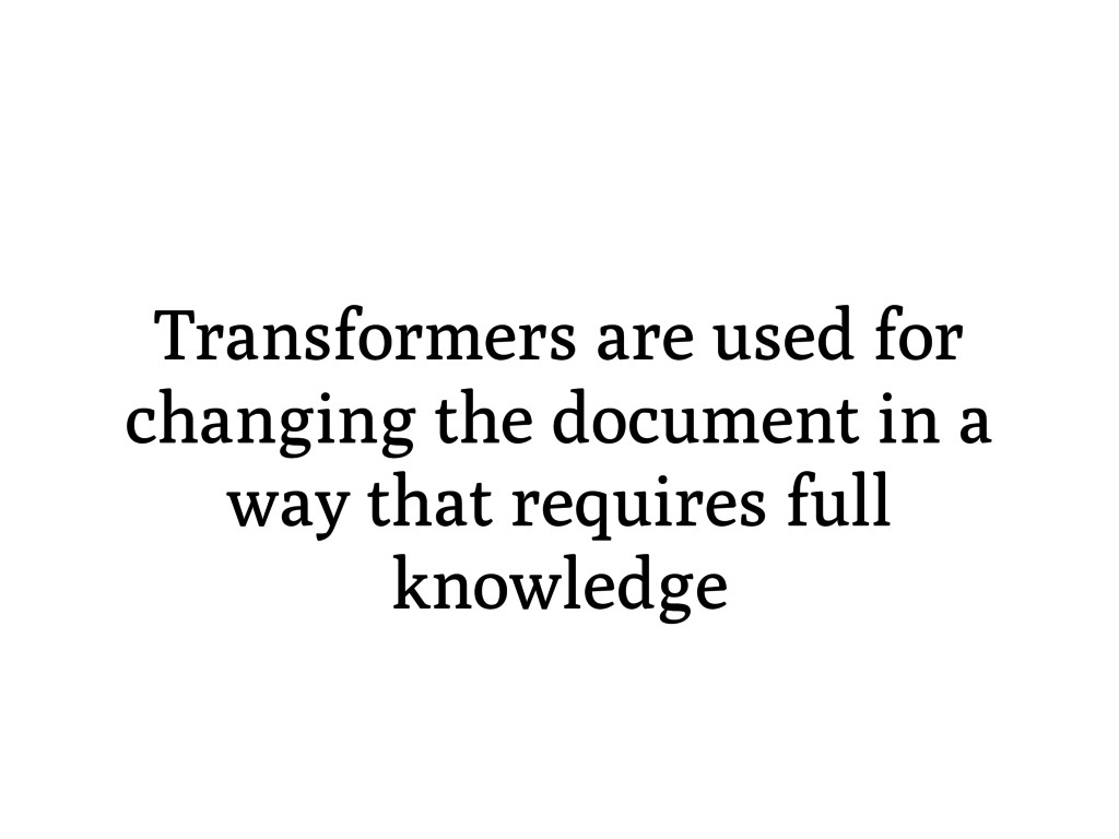 Transformers are used for changing the document...