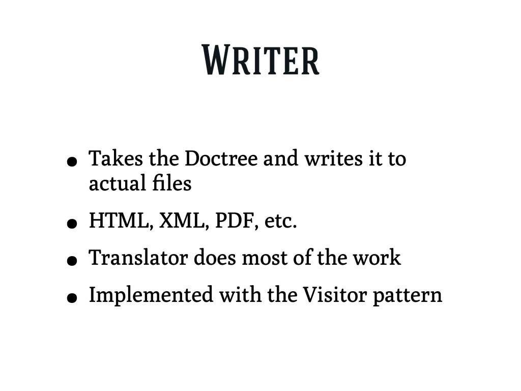 Writer • Takes the Doctree and writes it to act...