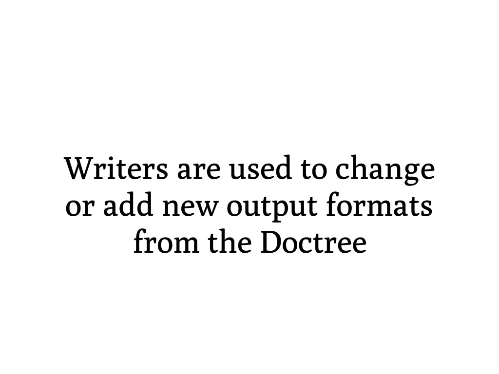 Writers are used to change or add new output fo...