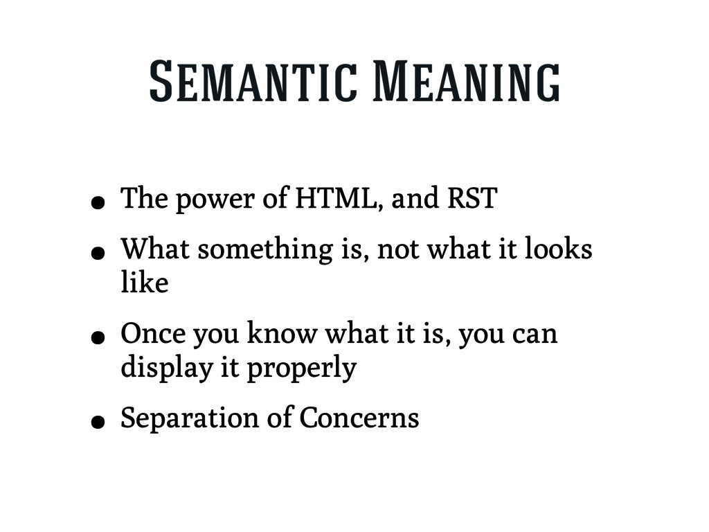 Semantic Meaning • The power of HTML, and RST •...