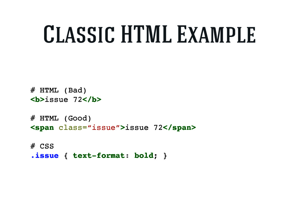 # HTML (Bad) <b>issue 72</b> # HTML (Good) <spa...