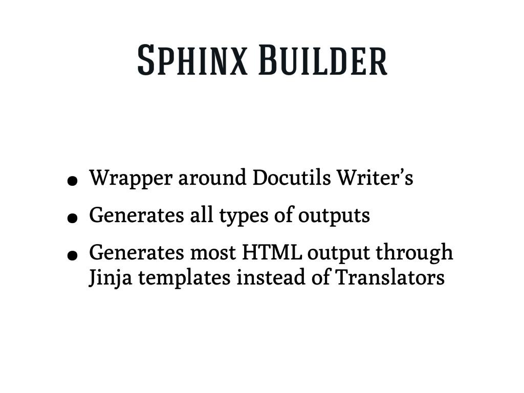 Sphinx Builder • Wrapper around Docutils Writer...