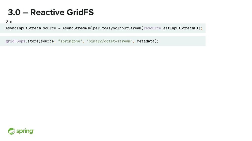 3.0 – Reactive GridFS AsyncInputStream source =...