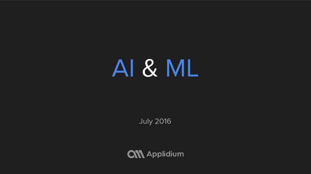 AI & ML July 2016