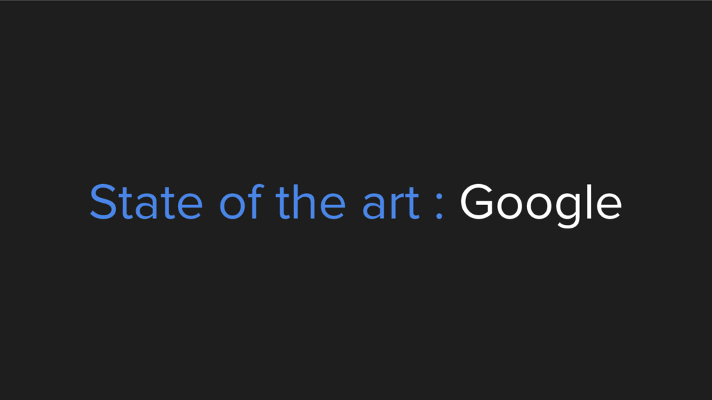 State of the art : Google