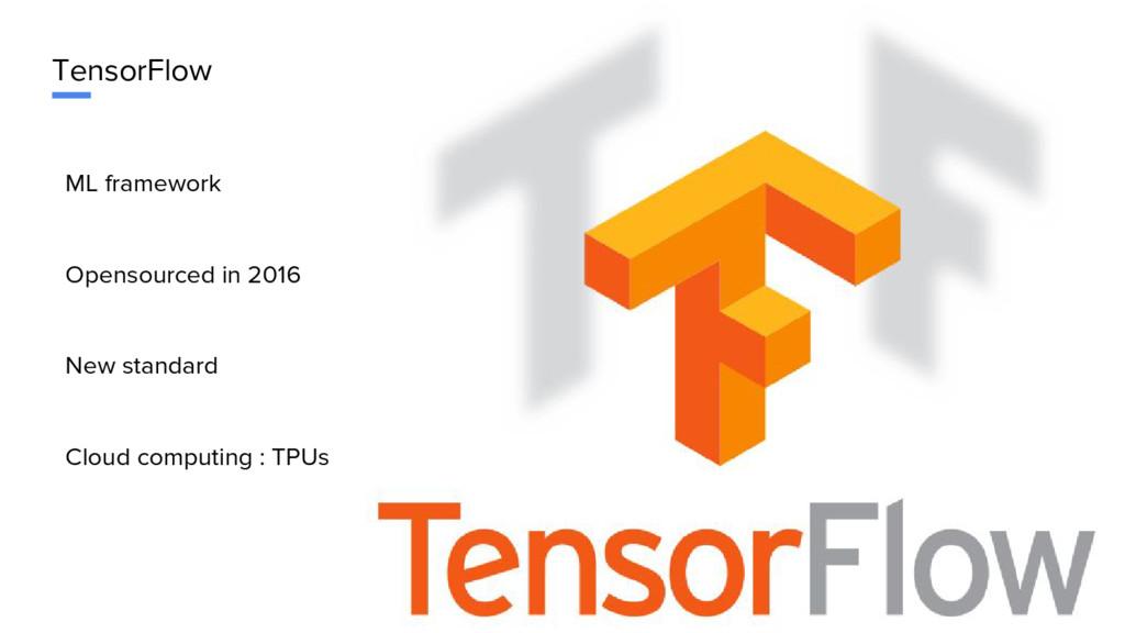 TensorFlow ML framework Opensourced in 2016 New...