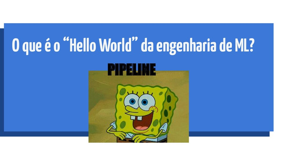 "O que é o ""Hello World"" da engenharia de ML? PI..."