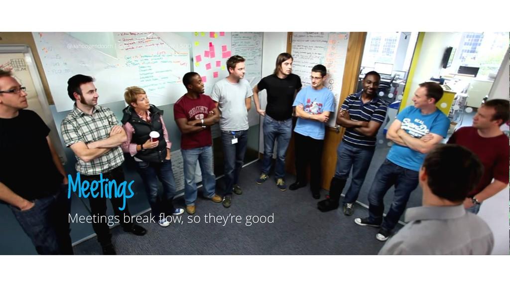 Meetings Meetings break flow, so they're good @...