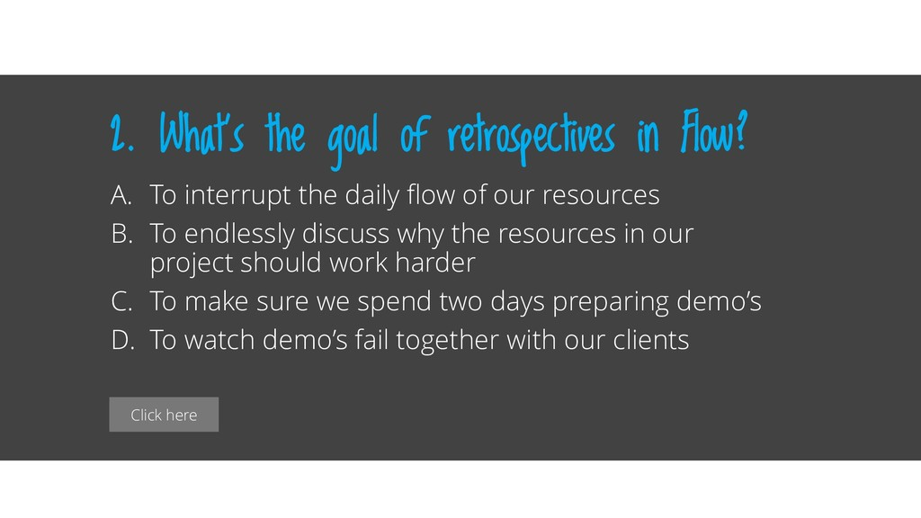 Click here 2. What's the goal of retrospectives...