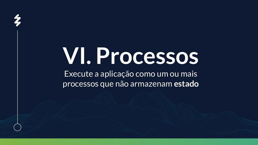 VI. Processos Execute a aplicação como um ou ma...