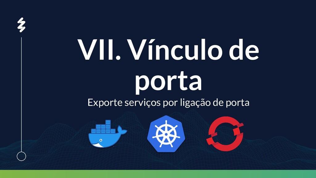 VII. Vínculo de porta Exporte serviços por liga...