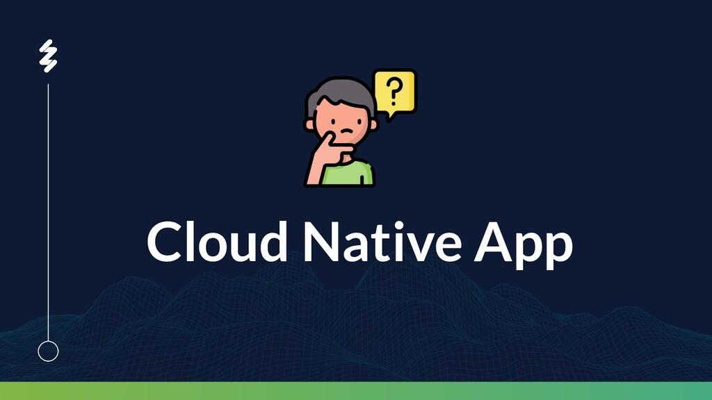 Cloud Native App