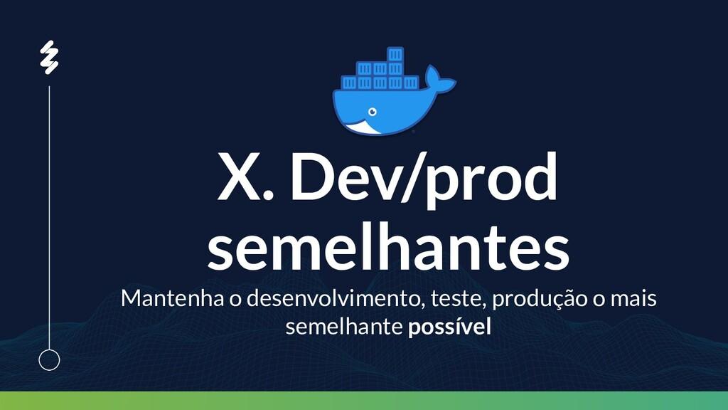 X. Dev/prod semelhantes Mantenha o desenvolvime...