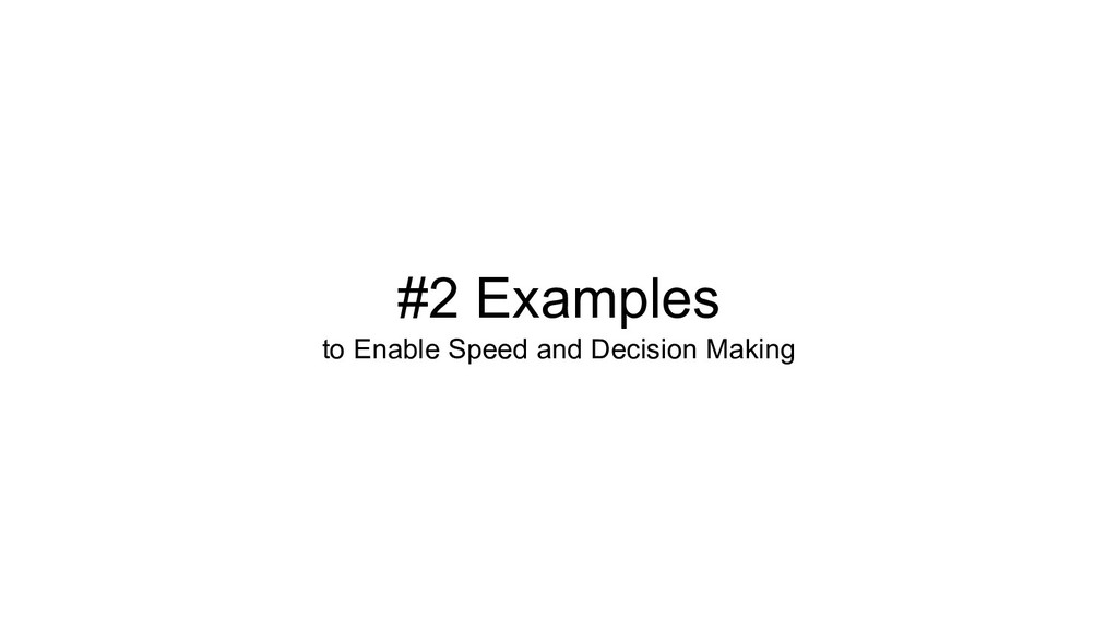 #2 Examples to Enable Speed and Decision Making