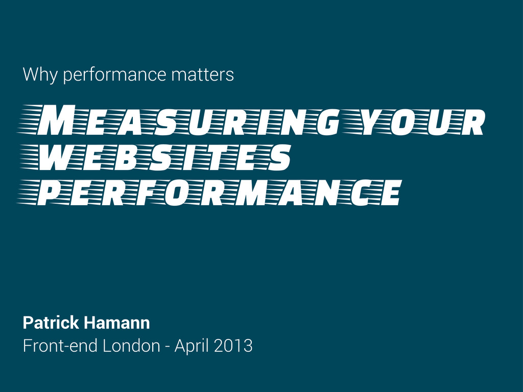 Measuring your websites performance Patrick Ham...