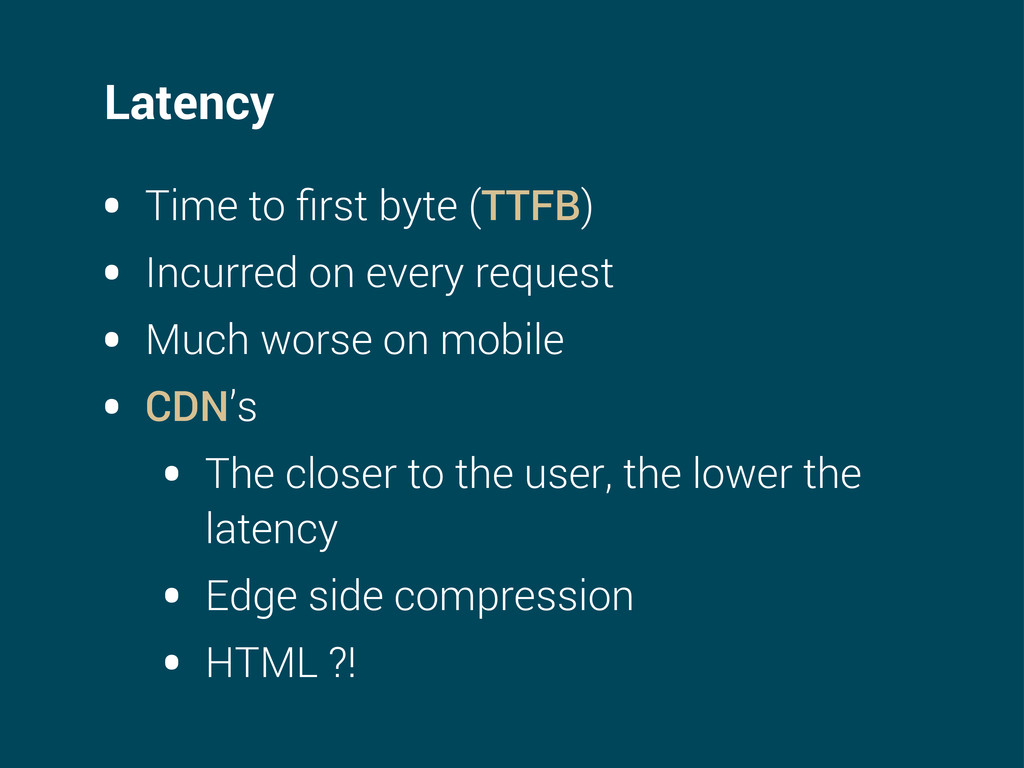 Latency • Time to first byte (TTFB) • Incurred o...